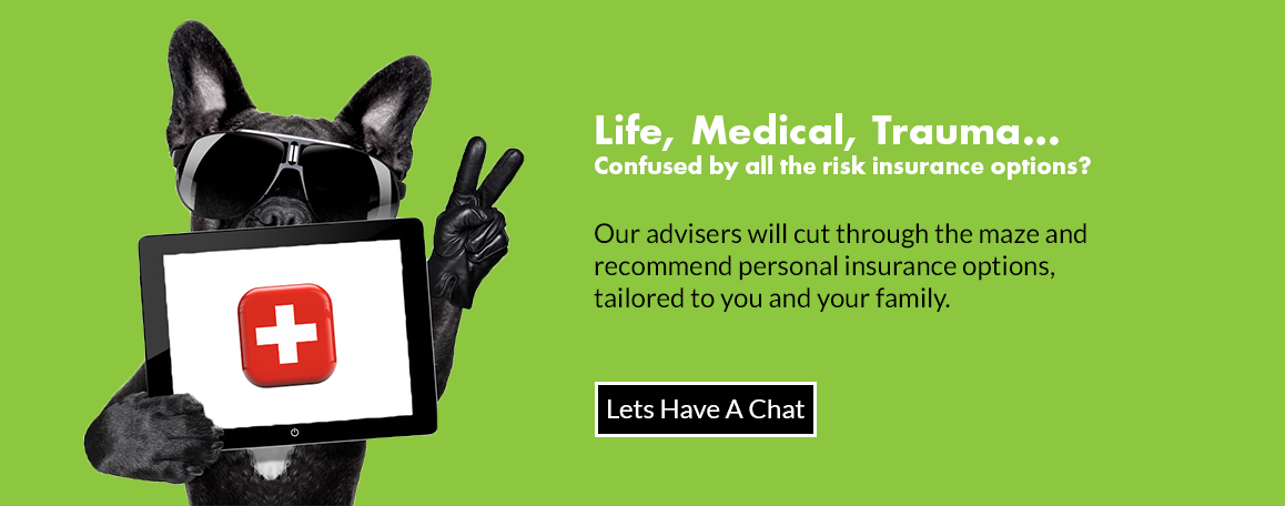 Life, Medical and Trauma... Confused by all the risk insurance options? Our Advisers will cut through the maze and recommend personal insurance options, tailored to you and your family.